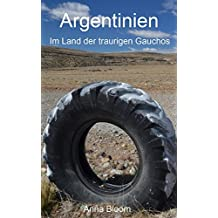 Argentinien: Im Land der traurigen Gauchos (We are (on) vaccation! - Eine Reise um die Welt 8)
