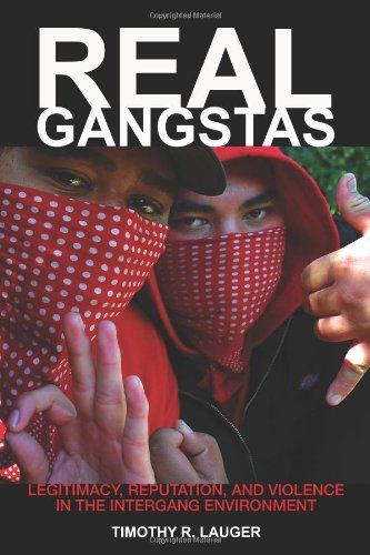 Real Gangstas: Legitimacy, Reputation, and Violence in the Intergang Environment (Critical Issues in Crime and Society)