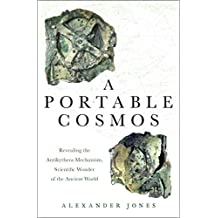 A Portable Cosmos: Revealing the Antikythera Mechanism, Scientific Wonder of the Ancient World (English Edition)