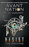 Resist the Machine (Avant Nation Book 1) by C. D. Verhoff
