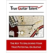 True Guitar Talent: The Key To Unlocking Your True Potential On Guitar (English Edition)