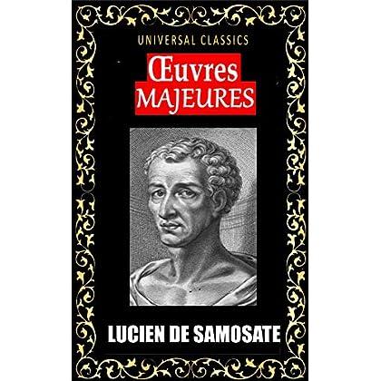 LUCIEN DE SAMOSATE: OEUVRES MAJEURES  (ILLUSTRÉ ET ANNOTÉ D'UNE BIOGRAPHIE)