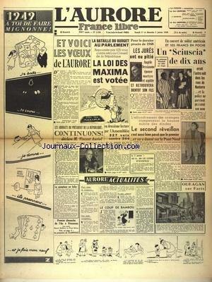 AURORE FRANCE LIBRE (L') [No 1338] du 01/01/1949 - LA BATAILLE DU BUDGET AU PARLEMENT - LA LOI DES MAXIMA EST VOTEE - DECLARATION DE VINCENT AURIOL - LES JURES ONT EU PITIE - ANGELE DESSIAUME EPOUSE MARTYRE EST ACQUITTEE - UN SCIUSCIA DE 10 ANS ERRAIT DANS LES RUES DE NANTERRE - UN OURAGAN SUR