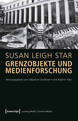 Grenzobjekte und Medienforschung: (hg. von Sebastian Gießmann und Nadine Taha) (Locating Media/Situierte Medien 10)