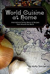 World Cuisine at Home: International Family Menus & Recipes From Around the World by Holly Sinclair (2012-08-20)