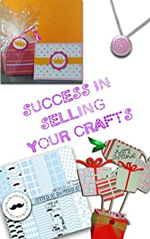 Success in Selling Your Crafts (English Edition) par [Bug, Callida]