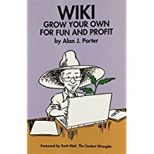 Wiki: Grow Your Own for Fun and Profit by Porter, Alan J. (2010) Paperback
