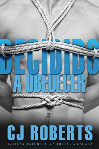 Decidido a Obedecer: Internacional (La Trilogía Oscura nº 4) por CJ Roberts
