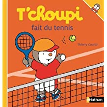 T'choupi joue au tennis by Thierry Courtin (2016-04-28)