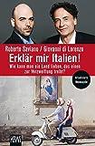 Erklär mir Italien!: Wie kann man ein Land lieben, das einen zur Verzweiflung treibt? - Roberto Saviano