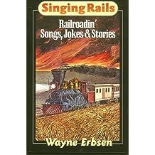 Singing Rails: Railroadin' Songs, Jokes & Stories by Wayne Erbsen (1997-04-01)