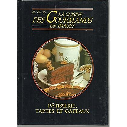 La cuisine des gourmands en images - Pâtisserie, tartes et gâteaux