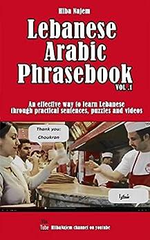 Lebanese Arabic Phrasebook Vol. 1: An effective way to learn Lebanese through practical sentences, puzzles and videos (English Edition) par [Najem, Hiba]