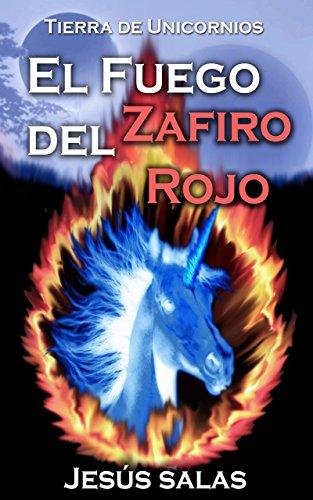 EL FUEGO DEL ZAFIRO ROJO (Tierra de Unicornios nº 1) por Jesús Salas