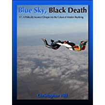 Blue Sky, Black Death V1: A Politically Incorrect Glimpse Into the Culture of Modern Skydiving (English Edition)
