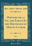 histoire de la vie des ecrits et des doctrines de martin luther vol 2 classic reprint