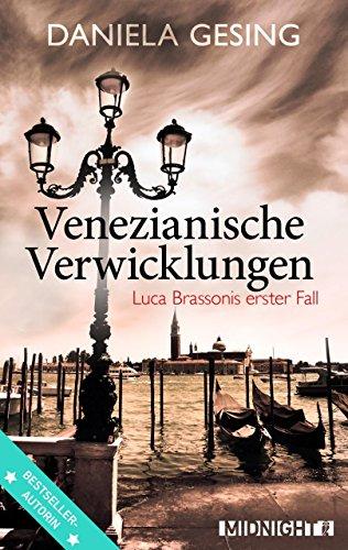 Venezianische Verwicklungen: Luca Brassonis erster Fall (Ein Luca-Brassoni-Krimi 1)