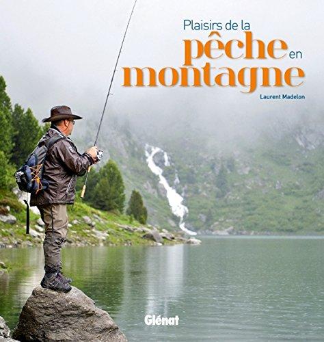 Plaisirs de la pêche en montagne par Laurent Madelon