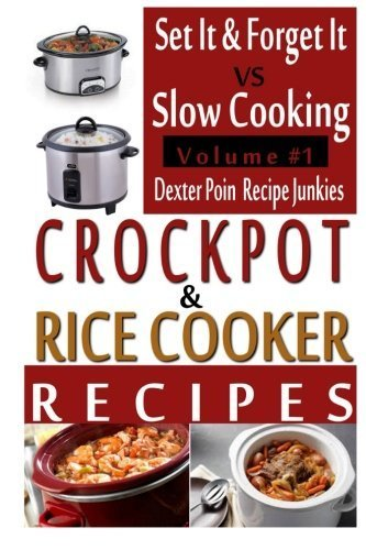Crockpot Recipes & Rice Cooker Recipes - Vol 1 - Set It & Forget It Vs Slow Cooking! (Crockpot Cookbooks, Rice Cooker Cookbooks) by Dexter Poin (2015-07-02)