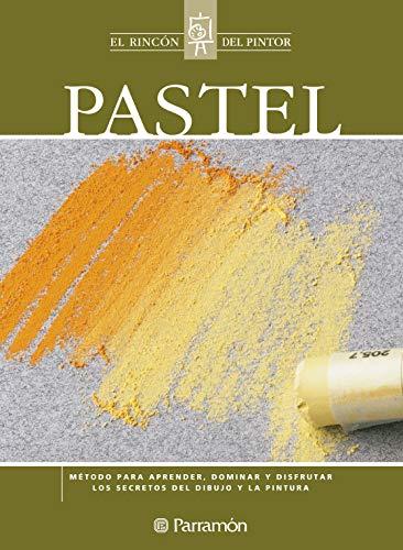 Pastel: Método para aprender, dominar y disfrutar los secretos del dibujo y la pintura (El rincón del pintor) (Spanish Edition)