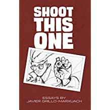 Shoot This One: Essays by Javier Grillo-Marxuach (English Edition)