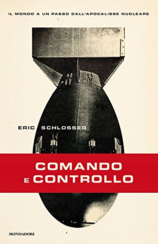 Comando e controllo. Il mondo a un passo dall'apocalisse nucleare