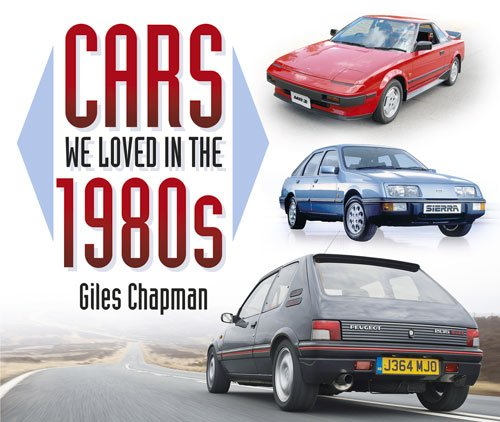 Cars We Loved in the 1980s by Giles Chapman