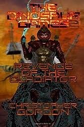 The Dinosaur Games: Revenge Of The Gladiator: Volume 2 by Christopher Gordon (2012-04-02)