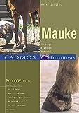 Mauke: Vorbeugen - Erkennen - Behandeln (Cadmos Pferdewissen)