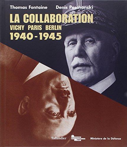 La collaboration 1940-1945 Vichy-Paris-Berlin