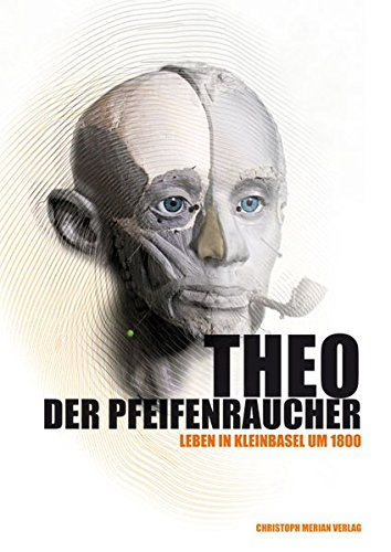 Theo der Pfeifenraucher: Leben in Kleinbasel um 1800 (Pfeifenraucher)