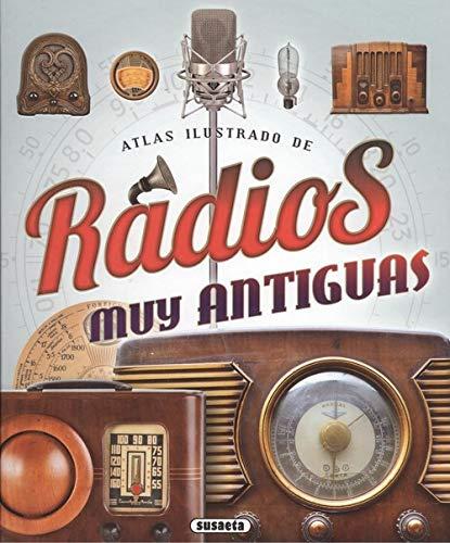 Radios muy antiguas (Atlas Ilustrado) por Susaeta Ediciones S A