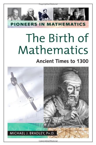 The Birth of Mathematics: Ancient Times to 1300 (Pioneers in Mathmatics) (Pioneer 1300)