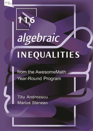 116 Algebraic Inequalities from the AwesomeMath Year-Round Program (Xyz)