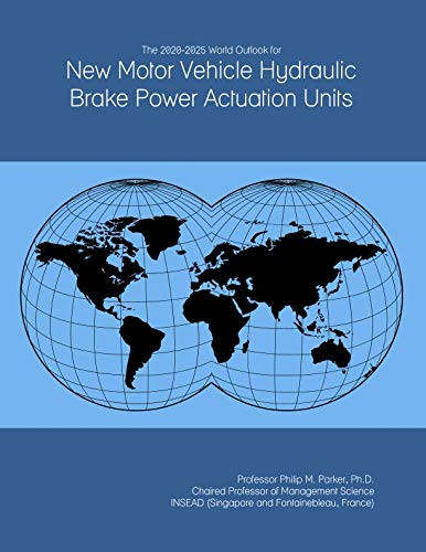 The 2020-2025 World Outlook for New Motor Vehicle Hydraulic Brake Power Actuation Units -