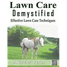 Lawn Care Demystified: Effective Lawn Care Techniques (English Edition)