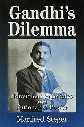 Gandhi's Dilemma: Nonviolent Principles and Nationalist Power