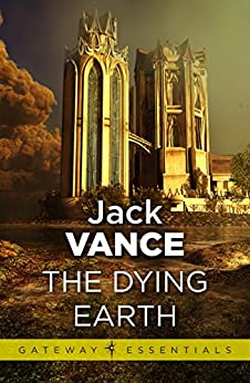 The Dying Earth (Gateway Essentials) (English Edition) di [Vance, Jack]