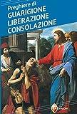 Preghiere per ottenere la liberazione, la guarigione, la consolazione