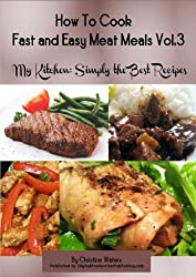 How to Cook Meat Meals Fast and Easy (My Kitchen: Simply the Best Recipes: How to Cook Meat Meals Fast and Easy Book 3) (English Edition)