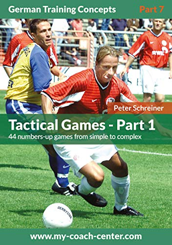 Tactical Games - Part 1: 44 numbers-up games from simple to complex (German Training Concepts Book 7) (English Edition) por Peter Schreiner
