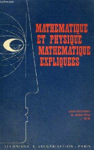 Mathematique et physique mathematique expliquees - algebre en geometrie elementaires - analyse infinitesimale - logarithmes - fonction exponentielle