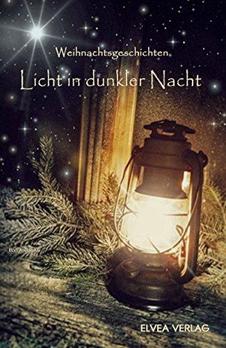 Licht in dunkler Nacht: Weihnachtsgeschichten -