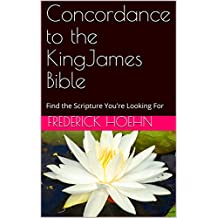 Concordance to the KingJames Bible: Find the Scripture You're Looking For (English Edition)