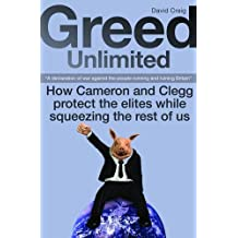 Greed Unlimited: How Cameron and Clegg Protect the Elites While Squeezing the Rest of Us