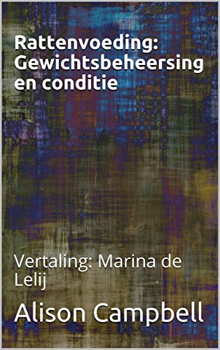 Rattenvoeding: Gewichtsbeheersing en conditie: Vertaling: Marina de Lelij (The Scuttling Gourmet Book 4) (Dutch Edition) por Alison Campbell