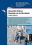 Educación física y dominios de acción motriz: unidades didácticas (Educación física y deporte en la escuela)