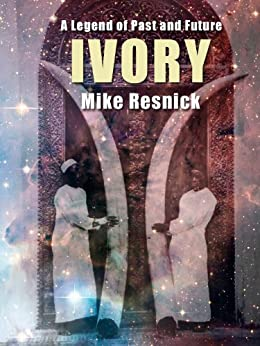 Ivory: A Legend of Past and Future by [Resnick, Mike]