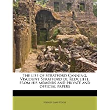 The Life of Stratford Canning, Viscount Stratford de Redcliffe, from His Memoirs and Private and Official Papers