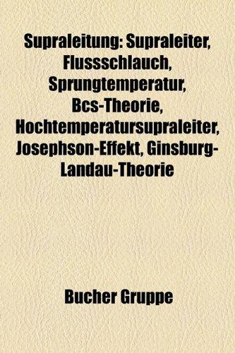 Supraleitung: Supraleiter, Flussschlauch, Sprungtemperatur, BCS-Theorie, Hochtemperatursupraleiter, Josephson-Effekt, Ginsburg-Landa